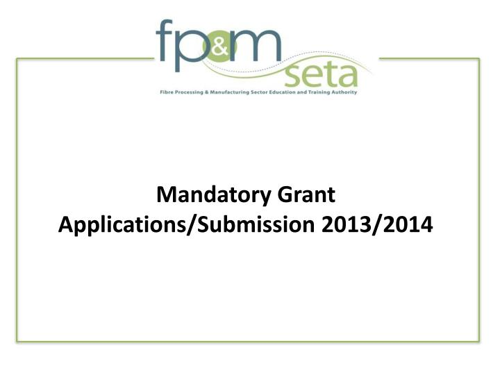Mandatory grant applications submission 2013 2014