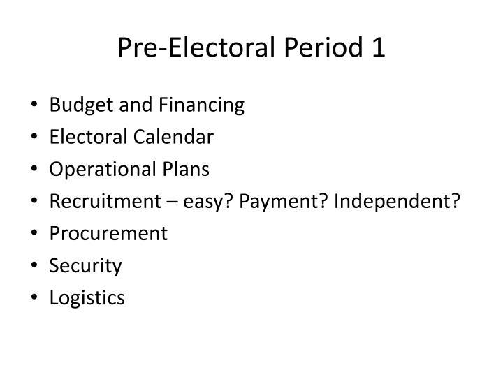 Pre-Electoral Period 1