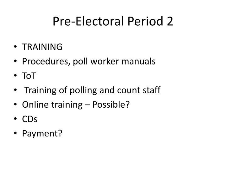 Pre-Electoral Period 2