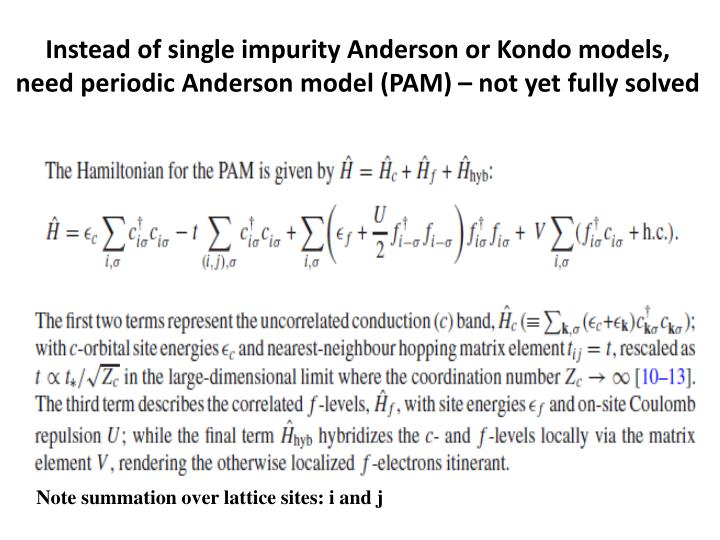 Instead of single impurity Anderson or Kondo models, need periodic Anderson model (PAM) – not yet fully solved