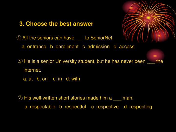 3. Choose the best answer