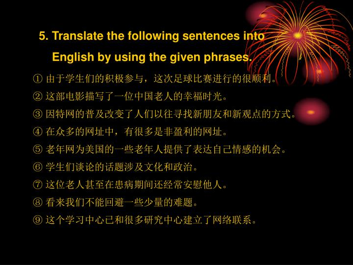 5. Translate the following sentences into