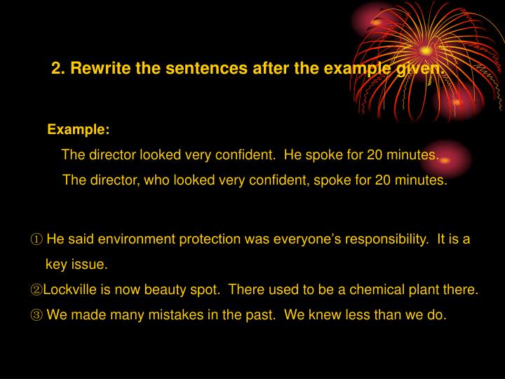 2. Rewrite the sentences after the example given.