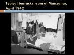 typical barracks room at manzanar april 1942