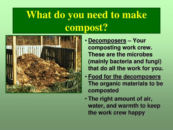 What do you need to make compost?