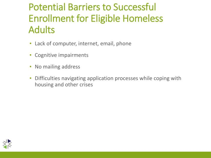 Potential Barriers to Successful Enrollment for Eligible Homeless Adults