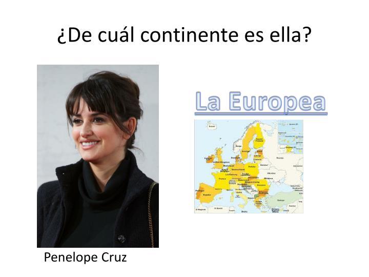 ¿De cuál continente es ella