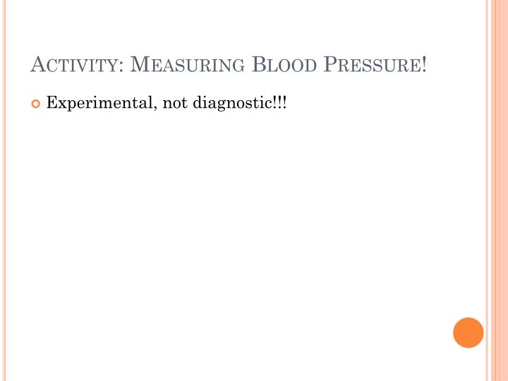 Activity: Measuring Blood Pressure!