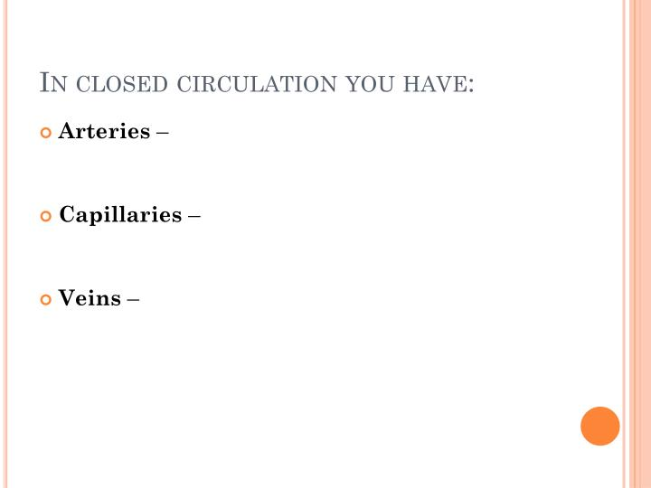 In closed circulation you have: