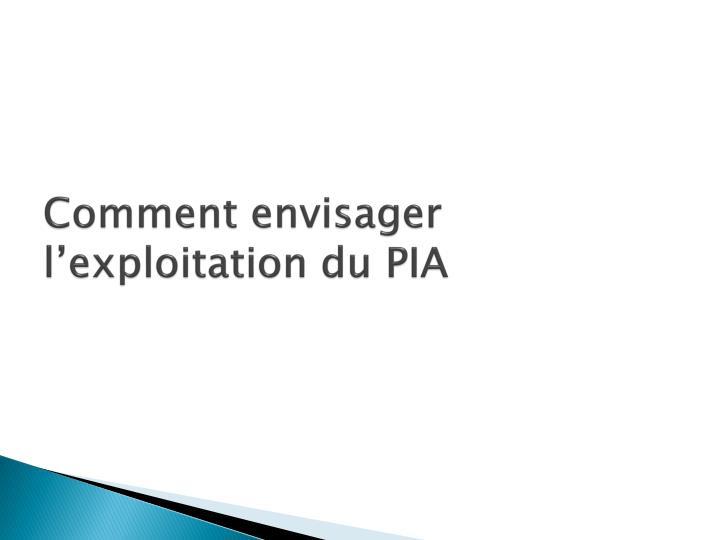 Comment envisager l'exploitation du PIA