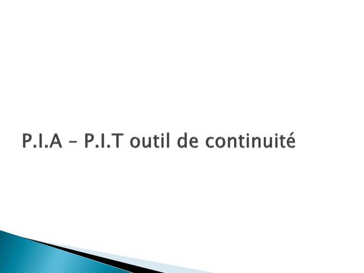 P.I.A – P.I.T outil de continuité