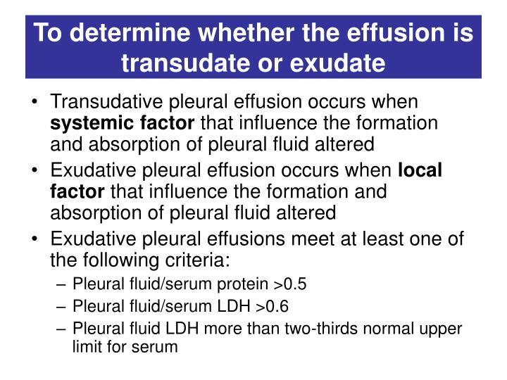To determine whether the effusion is transudate or exudate