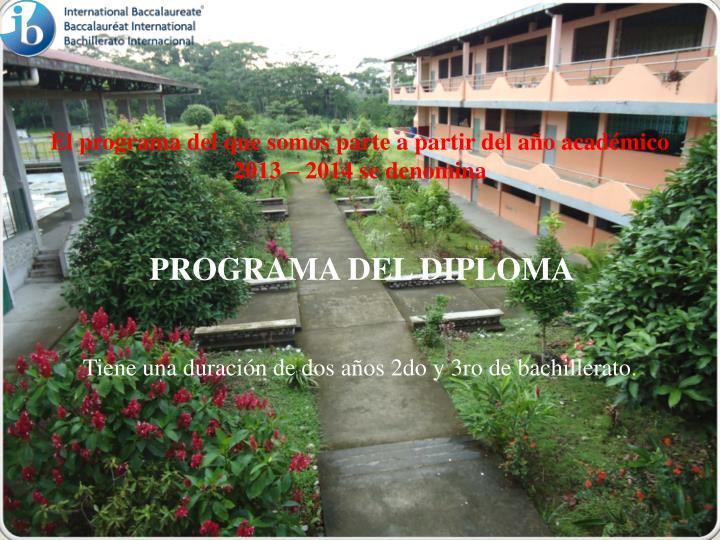 El programa del que somos parte a partir del año académico 2013 – 2014 se denomina