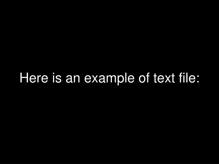 Here is an example of text file: