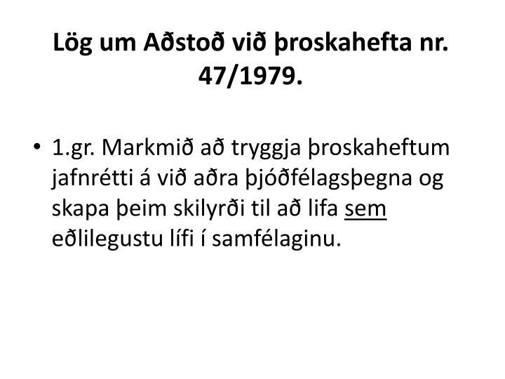 Lög um Aðstoð við þroskahefta nr. 47/1979.