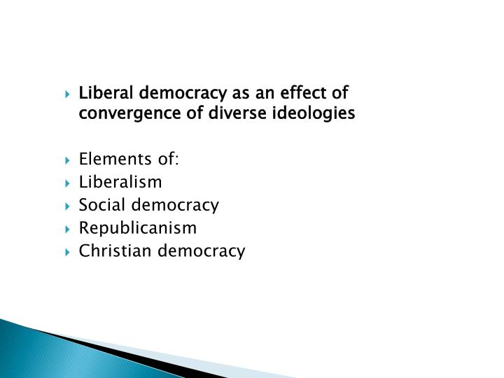 Liberal democracy as an effect of convergence of diverse ideologies
