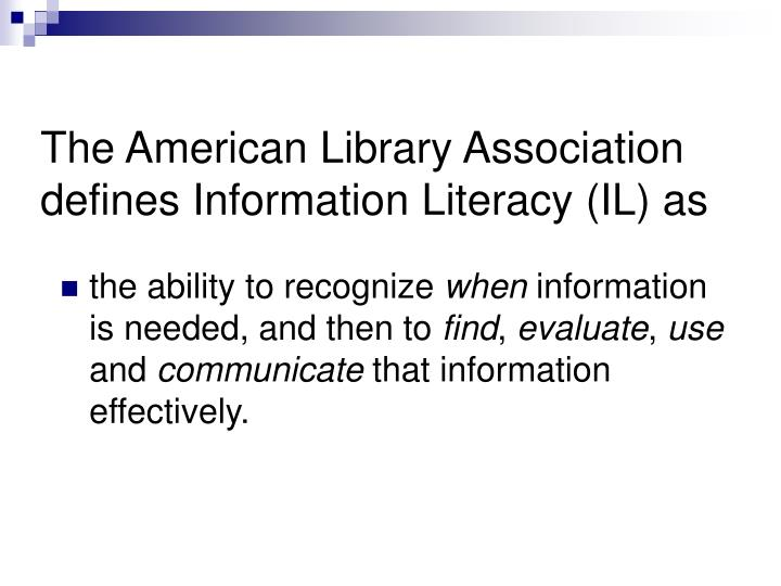 The American Library Association defines Information Literacy (IL) as