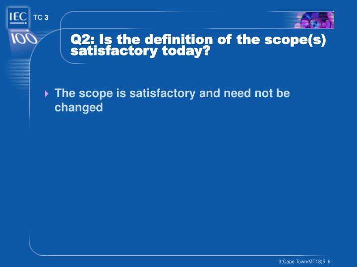 Q2: Is the definition of the scope(s) satisfactory today?