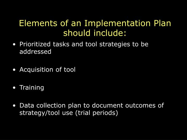 Elements of an Implementation Plan should include: