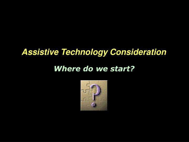 Assistive Technology Consideration