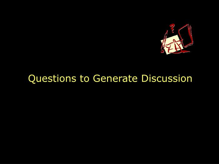 Questions to Generate Discussion
