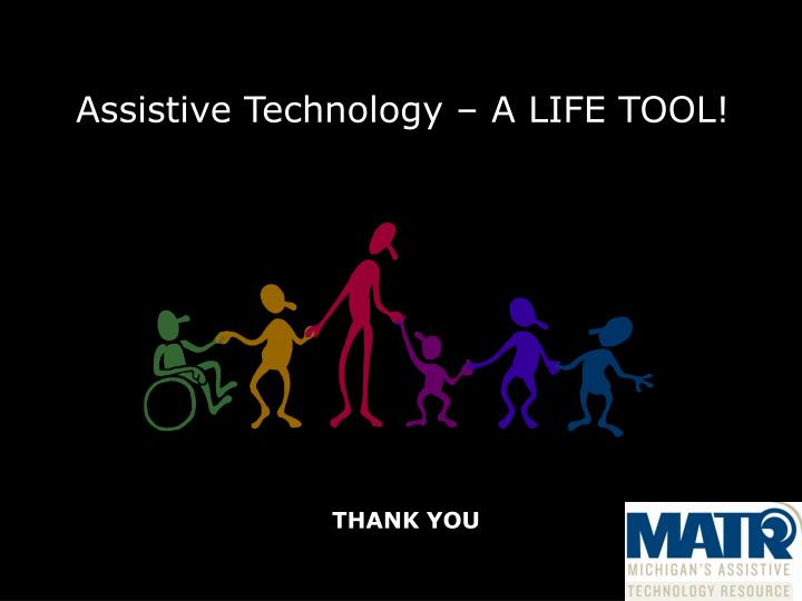 Assistive Technology  A LIFE TOOL!