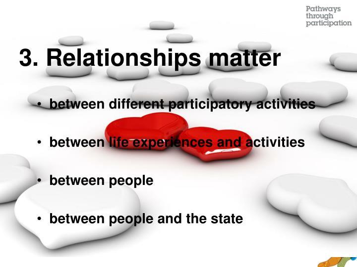 3. Relationships matter