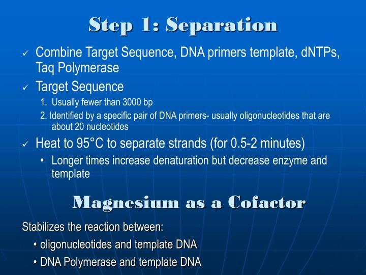 Step 1: Separation