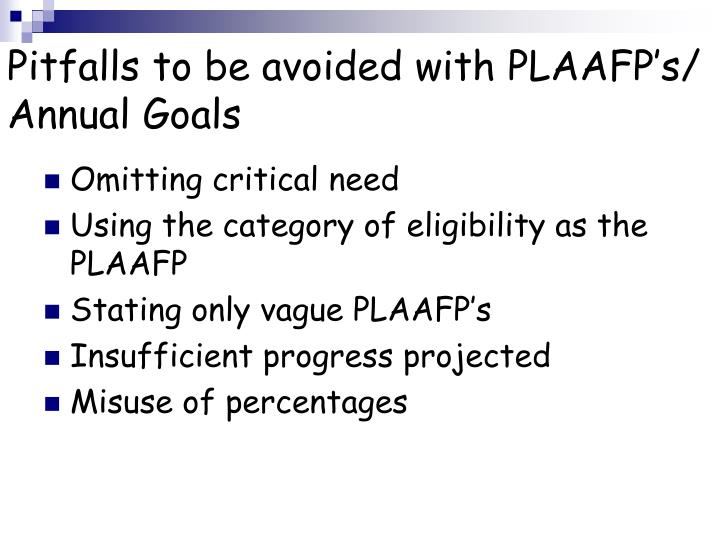Pitfalls to be avoided with PLAAFP's/ Annual Goals