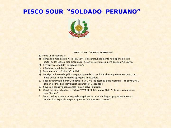 "PISCO SOUR  ""SOLDADO  PERUANO"""