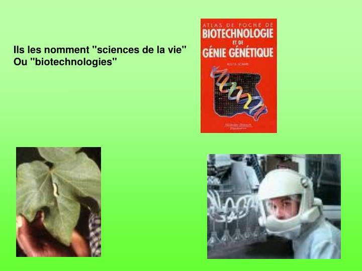 """Ils les nomment """"sciences de la vie"""""""