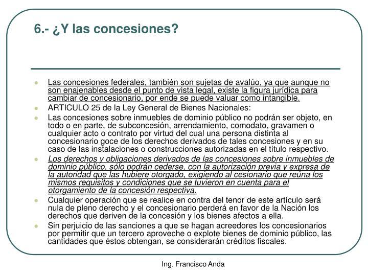 6.- ¿Y las concesiones?