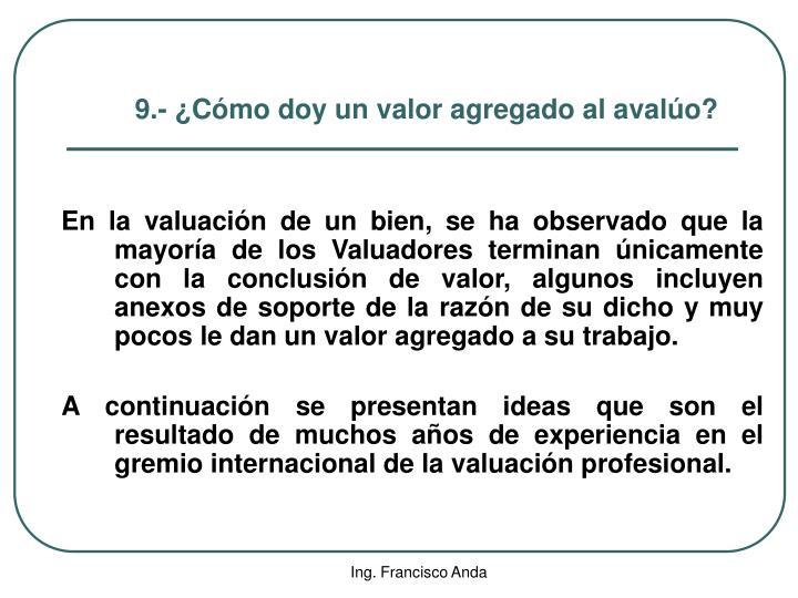 9.- ¿Cómo doy un valor agregado al avalúo?