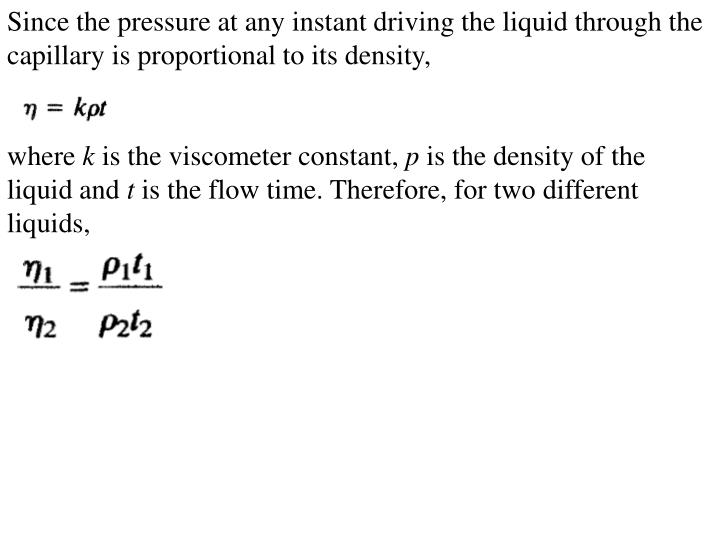 Since the pressure at any instant driving the liquid through the