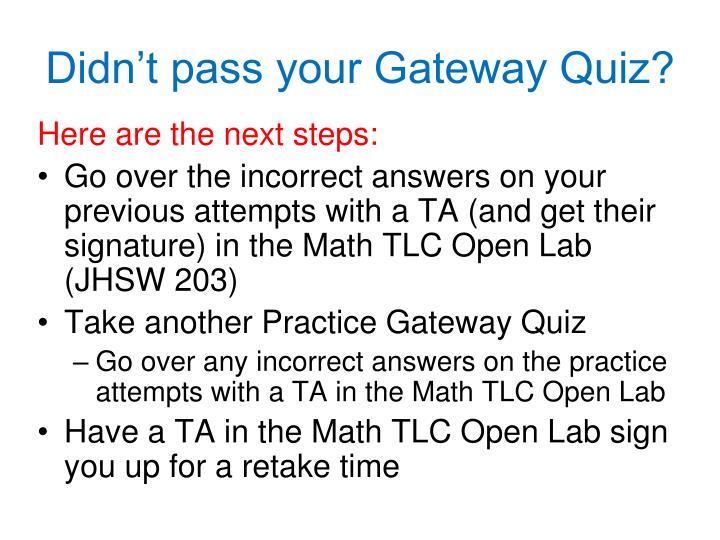 Didn't pass your Gateway Quiz?