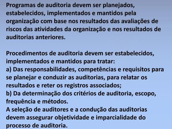 Programas de auditoria devem ser planejados, estabelecidos, implementados e mantidos pela organização com base nos resultados das avaliações de riscos das atividades da organização e nos resultados de auditorias anteriores.