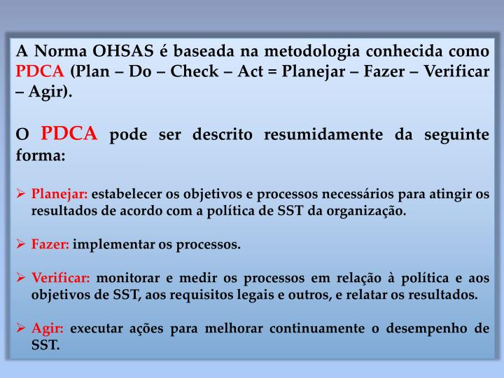 A Norma OHSAS é baseada na metodologia conhecida como