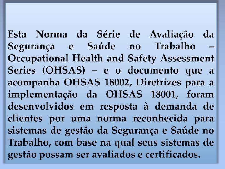Esta Norma da Série de Avaliação da Segurança e Saúde no Trabalho –