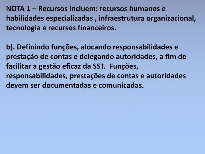 NOTA 1 – Recursos incluem: recursos humanos e habilidades especializadas , infraestrutura organizacional, tecnologia e recursos financeiros.