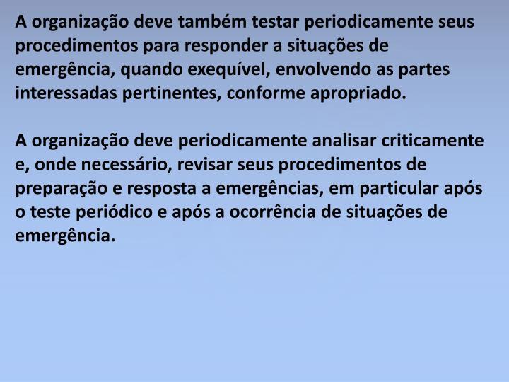 A organização deve também testar periodicamente seus procedimentos para responder a situações de emergência, quando exequível, envolvendo as partes interessadas pertinentes