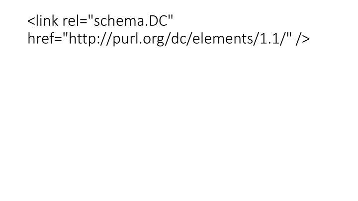 "<link rel=""schema.DC"" href=""http://purl.org/dc/elements/1.1/"" />"