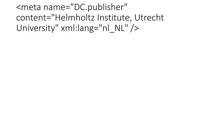 """<meta name=""""DC.publisher"""" content=""""Helmholtz Institute, Utrecht University"""" xml:lang=""""nl_NL"""" />"""
