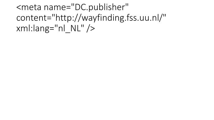 "<meta name=""DC.publisher"" content=""http://wayfinding.fss.uu.nl/"" xml:lang=""nl_NL"" />"