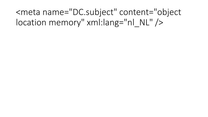 "<meta name=""DC.subject"" content=""object location memory"" xml:lang=""nl_NL"" />"