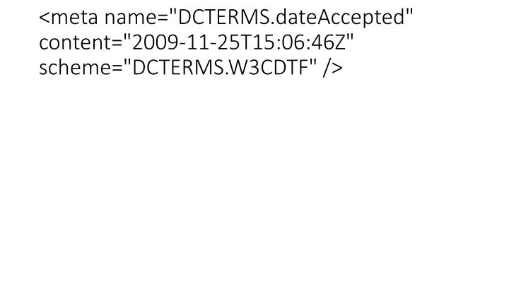 "<meta name=""DCTERMS.dateAccepted"" content=""2009-11-25T15:06:46Z"" scheme=""DCTERMS.W3CDTF"" />"