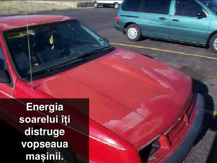Energia soarelui îți distruge vopseaua mașinii