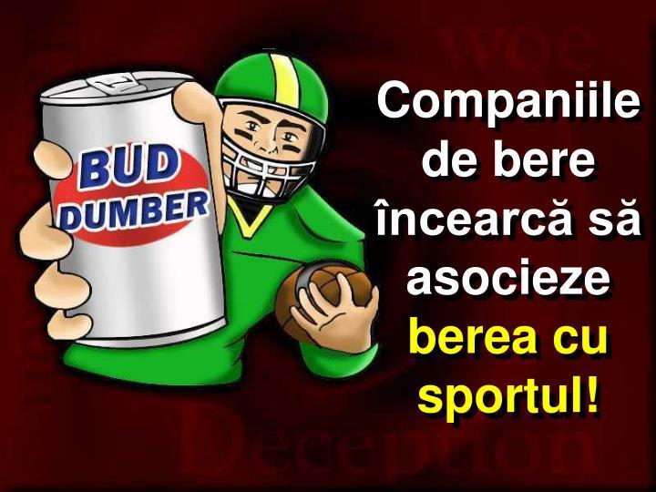 Companiile de bere încearcă să asocieze