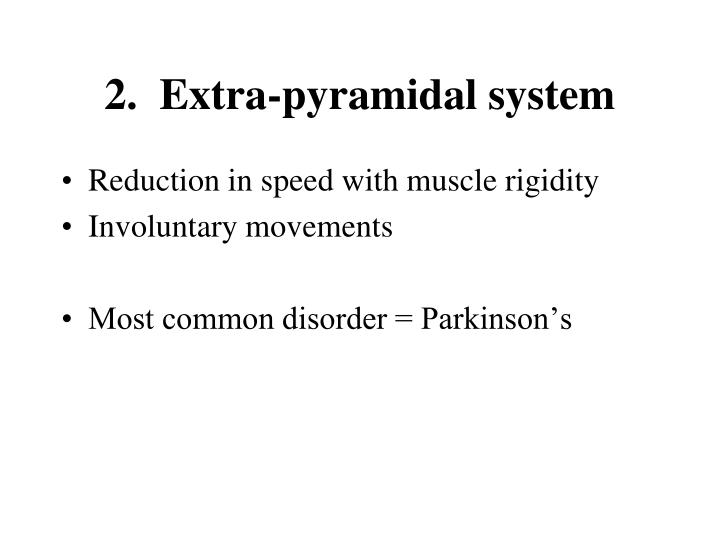 2.  Extra-pyramidal system