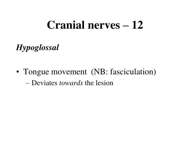 Cranial nerves – 12