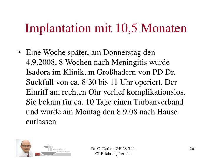 Implantation mit 10,5 Monaten